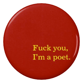 A button which reads: Fuck you, I'm a poet.